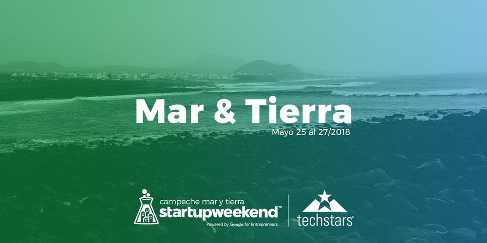 Startup Weekend Mar y Tierra Mexico 2018 Google for Etrepreneurs